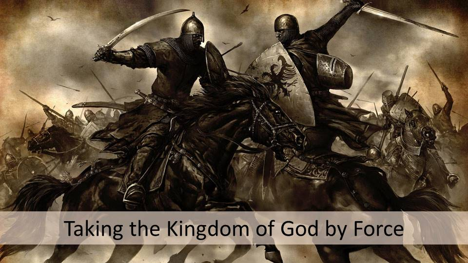 Taking the Kingdom of God by force